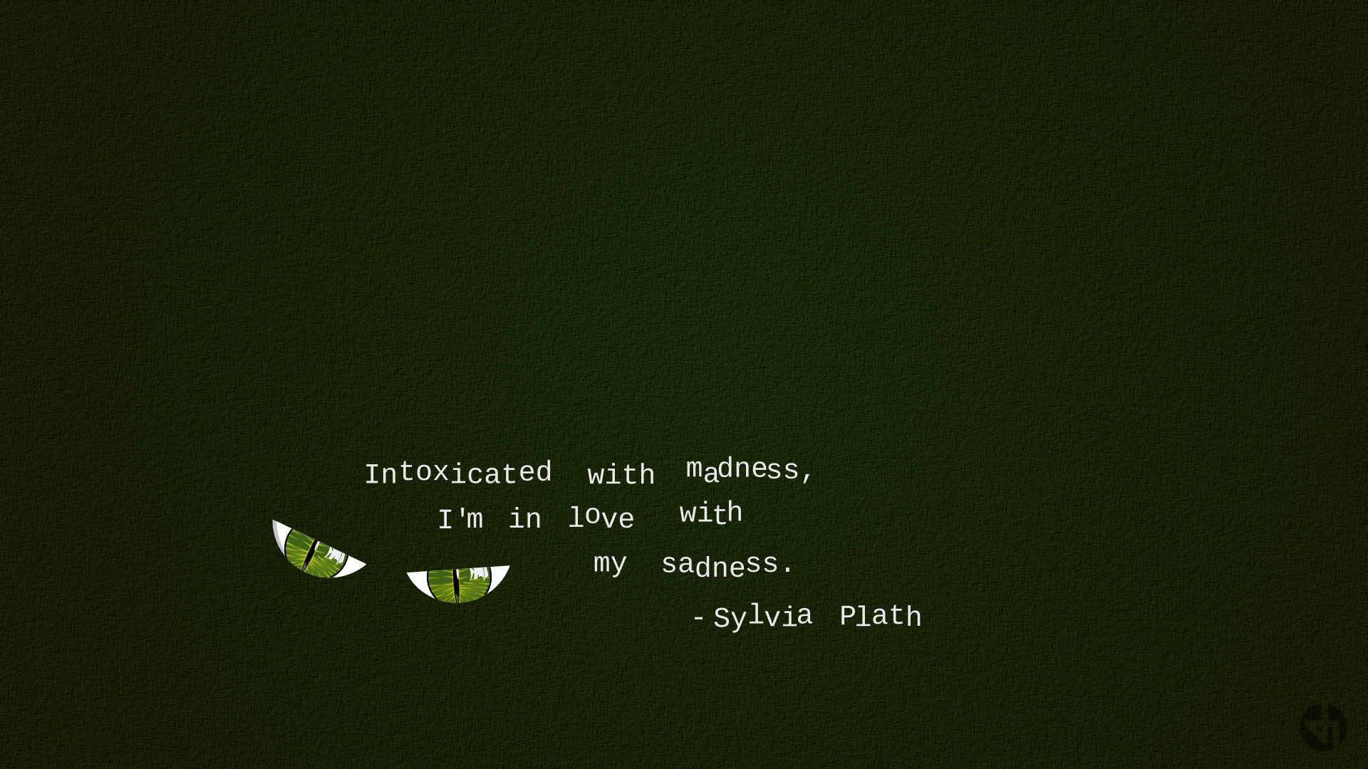 "A desktop wallpaper with a quote by Sylvia Plath, ""Intoxicated with madness, I'm in love with my sadness."""